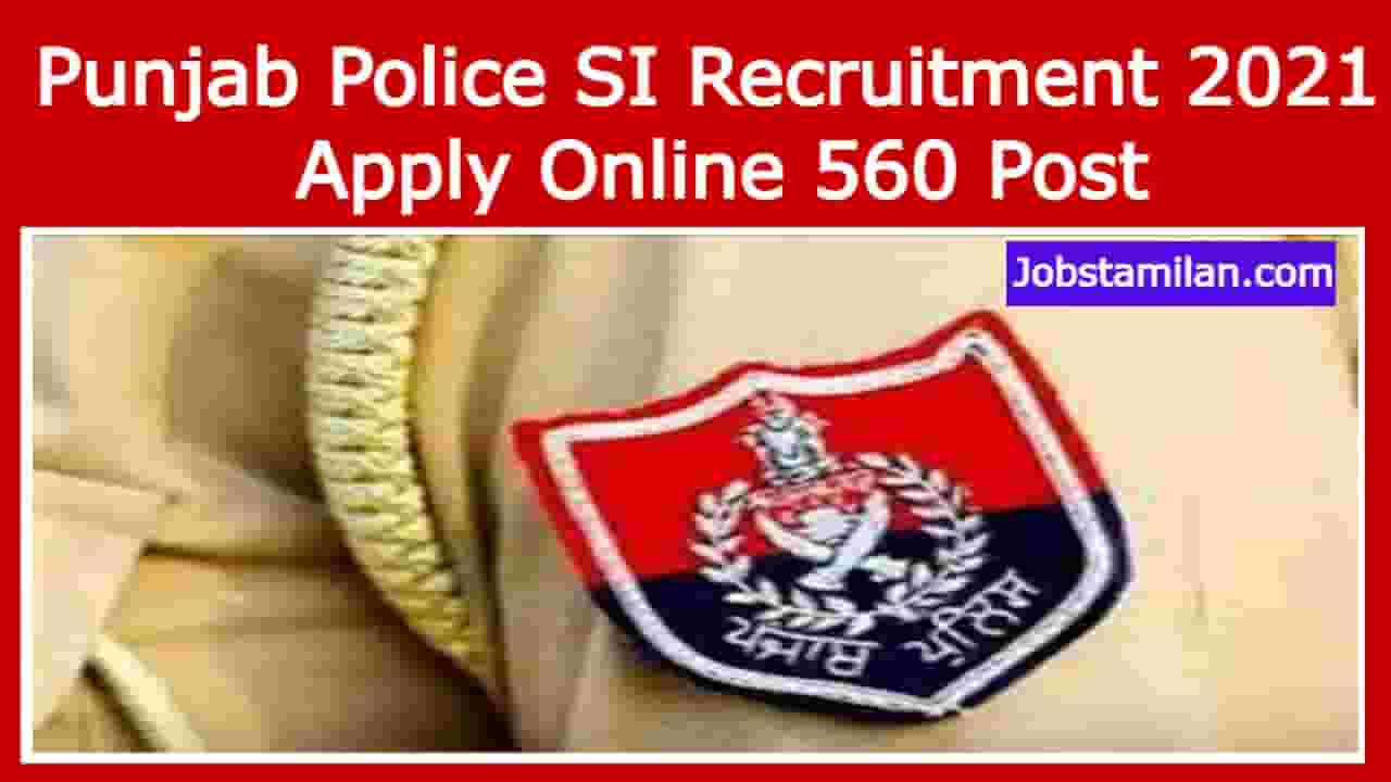 Punjab Police SI Recruitment 2021 - Apply Online 560 Post
